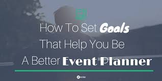how to become an event planner how to set event planning goals to achieve success