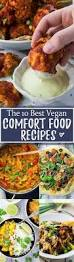 Homemade Comfort Food Recipes 28 Comfort Food Recipes With No Meat Or Dairy Dairy Meat And Food
