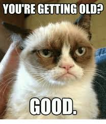 You Re Getting Old Meme - you re getting old good quickmemecom good meme on me me