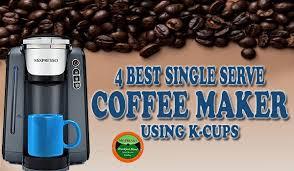 Best Single Serve Coffee Maker Using K Cups