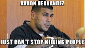 Aaron Hernandez Memes - aaron hernandez he ded so ded meme on imgur