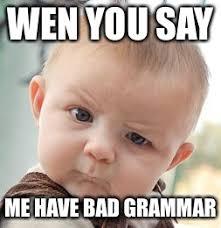 Bad Grammar Meme - skeptical baby meme imgflip