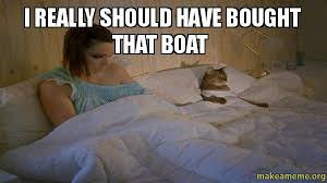 Boat Meme - i really should have bought that boat make a meme