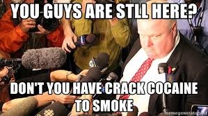 Crack Cocaine Meme - you guys are stll here don t you have crack cocaine to smoke