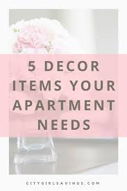 apartment needs 5 décor items your apartment needs city girl savings