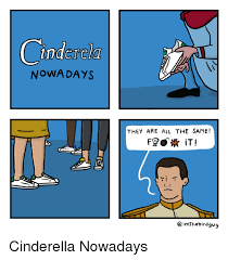 Cinderella Meme - nowadays they are all the same imthe birds cinderella meme on me me