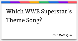 theme song quiz wwe which wwe superstar s theme song