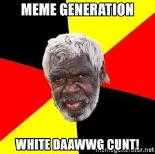 Meme Generation - meme generation white daawwg cunt abo meme generator