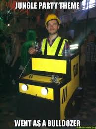 Bulldozer Meme - jungle party theme went as a bulldozer make a meme