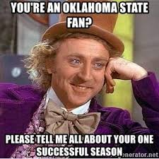 Oklahoma State Memes - you re an oklahoma state fan please tell me all about your one