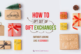 how to get out of christmas gift exchanges and not look like a