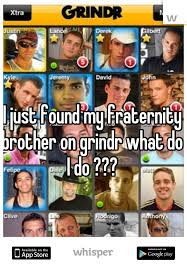 grindr xtra for android just found my fraternity on grindr what do i do