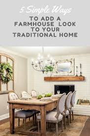 how to add the farmhouse look to your traditional home in 5 simple