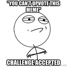 Meme Challenge Accepted - accept a challenge challenge accepted challenge accepted meme