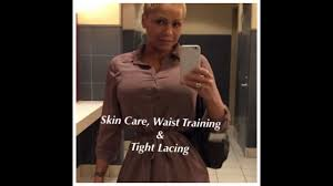 skin care waist training u0026 tight lacing youtube