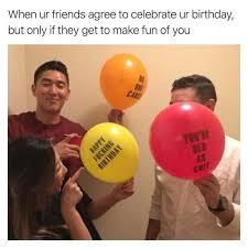 Memes To Make Fun Of Friends - dopl3r com memes when ur friends agree to celebrate ur birthday