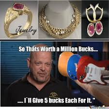 Pawn Stars Memes - pawn stars logic by xxjayctpxx meme center