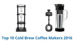 7 Best Images About Makers The 7 Best Cold Brew Coffee Makers In 2017 Home Grounds For Cold