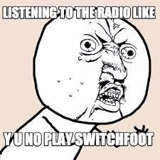 Y U Meme Generator - meme creator listening to the radio like y u no play switchfoot