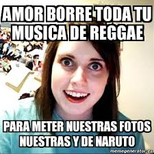 Reggae Meme - meme overly attached girlfriend amor borre toda tu musica de