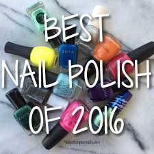 best nail polish of 2016 the polished pursuit