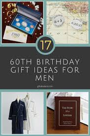 turning 60 birthday gifts 17 60th birthday gift ideas for him