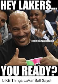 Lakers Meme - hey lakers othingslavarballsays you ready like things lavar ball