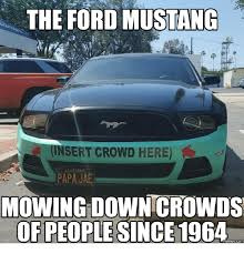 Ford Mustang Memes - the ford mustang insert crowd here california papa jae mowing
