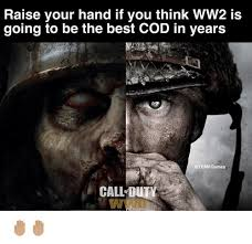 Call Of Duty Memes - raise your hand if you think ww2 is going to be the best cod in