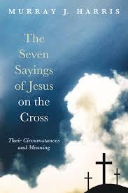 the seven sayings of jesus on the cross wipfandstock com