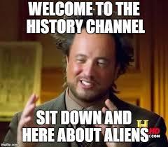 History Channel Ancient Aliens Meme - ancient aliens meme imgflip