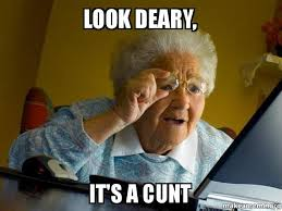 Cunt Meme - look deary it s a cunt internet grandma make a meme