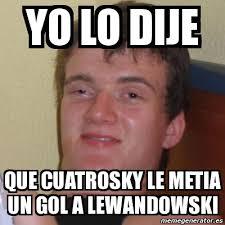 Lewandowski Memes - meme stoner stanley yo lo dije que cuatrosky le metia un gol a