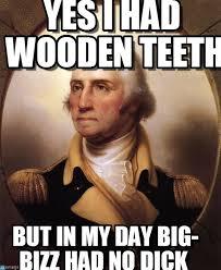 Big Teeth Meme - yes i had wooden teeth george washington meme on memegen