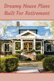 469 best southern living house plans images on pinterest small dreamy house plans built for retirement