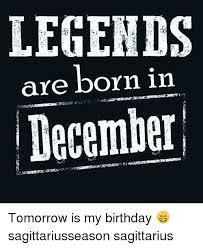 December Birthday Meme - legends are born in december tomorrow is my birthday