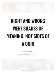 right meaning right and wrong were shades of meaning not sides of a coin