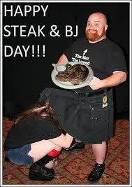 Steak And Bj Meme - happy steak and bj day wtf