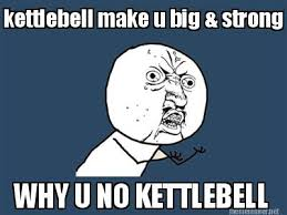 Why U No Meme - meme maker kettlebell make u big strong why u no kettlebell