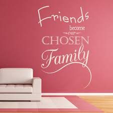 friends become our chosen family quote inspirational wall sticker