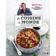livre de cuisine du monde la cuisine du monde régalez vous cartonné laurent mariotte