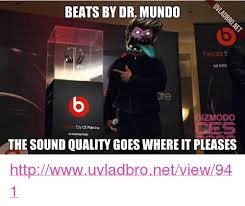 Mundo Memes - beats by dr mundo beats mmo dre izmodo bydr nun the sound quality