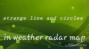 Radar Map Weather Strange Line And Circles In Weather Radar Map Youtube