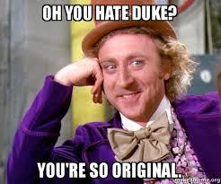So Original Meme - oh you hate duke you re so original willy wonka sarcasm meme
