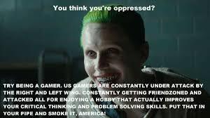 Meme Gamer - you think you re oppressed gamer joker know your meme