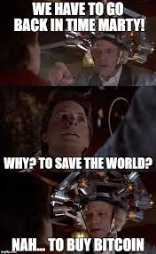 We Have To Go Back Meme - image tagged in time travel back to the future bitcoin imgflip
