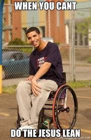 Drake Lean Meme - when you cant do the jesus lean drake wheelchair meme generator