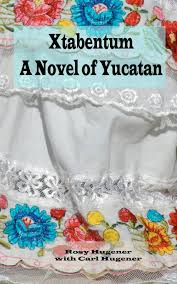 Map Of Yucatan Xtabentum A Novel Of Yucatan Rosy Hugener Carl J Hugener