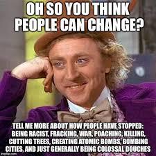 People Change Memes - creepy condescending wonka meme imgflip