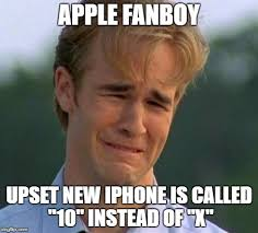 New Iphone Meme - apple fanboy upset new iphone is called 10 instead of x meme